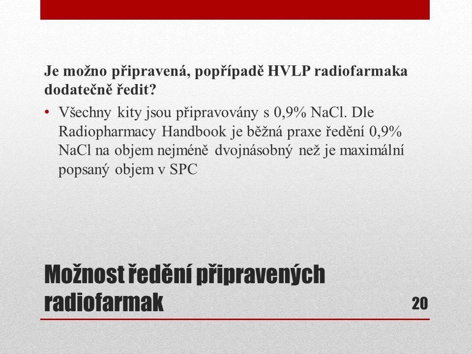Možnost ředění připravených radiofarmak Je možno připravená, popřípadě HVLP radiofarmaka dodatečně ředit? Všechny kity jsou připravovány s 0,9% NaCl.