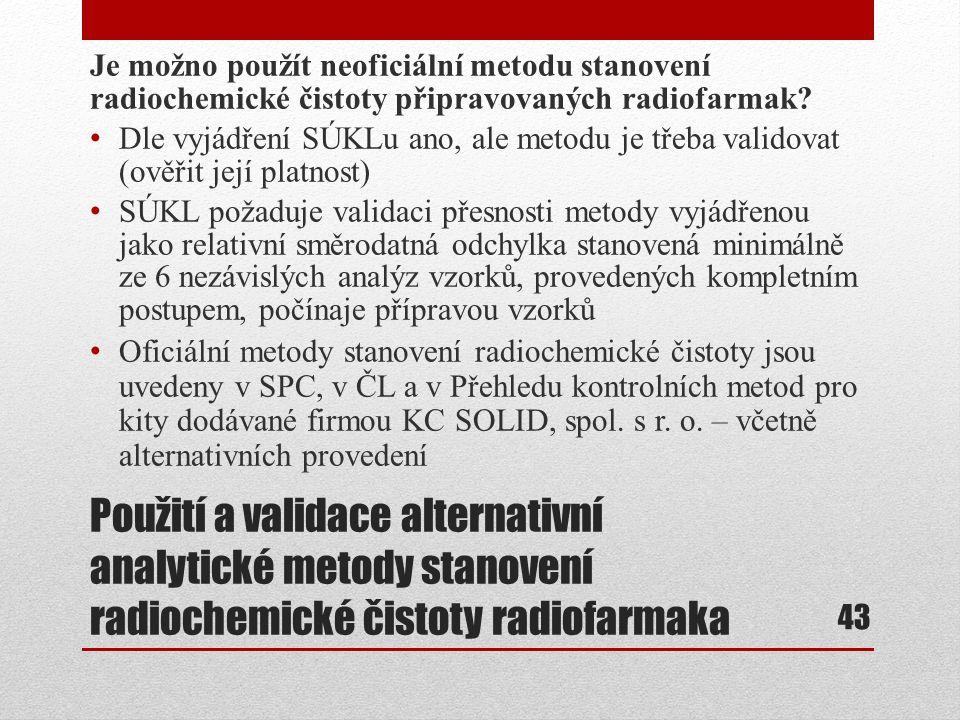 Použití a validace alternativní analytické metody stanovení radiochemické čistoty radiofarmaka Je možno použít neoficiální metodu stanovení radiochemi