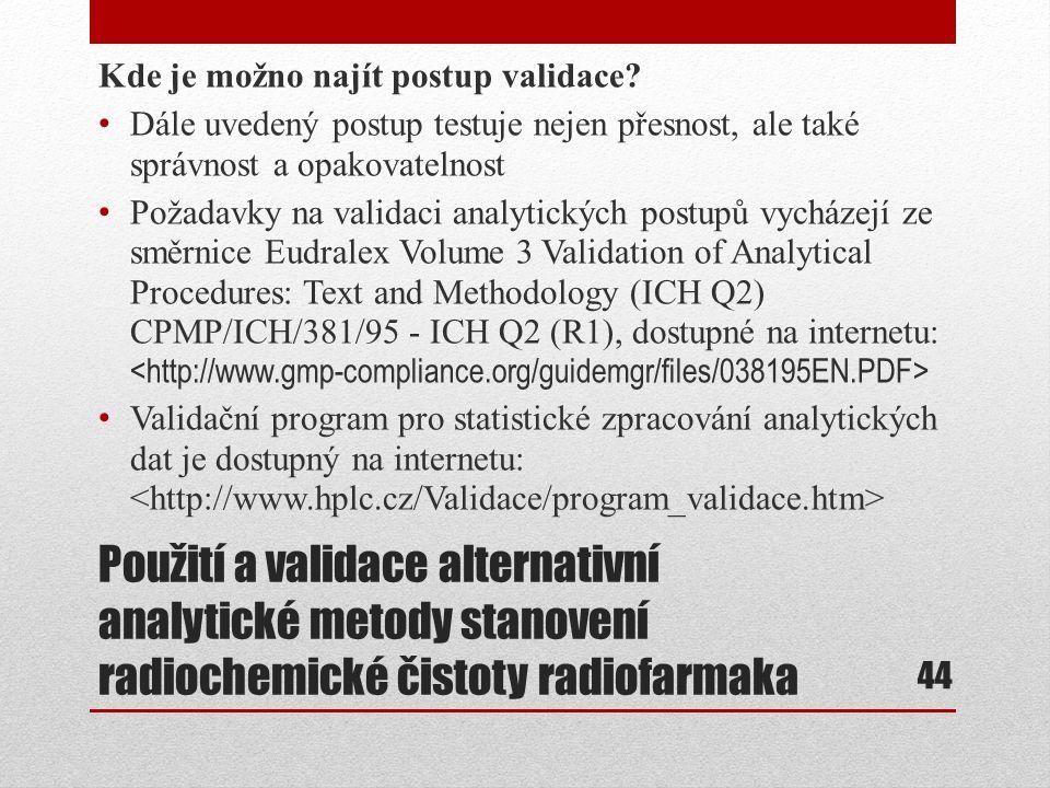 Použití a validace alternativní analytické metody stanovení radiochemické čistoty radiofarmaka Kde je možno najít postup validace? Dále uvedený postup