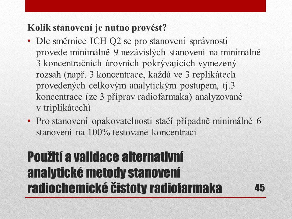 Použití a validace alternativní analytické metody stanovení radiochemické čistoty radiofarmaka Kolik stanovení je nutno provést? Dle směrnice ICH Q2 s
