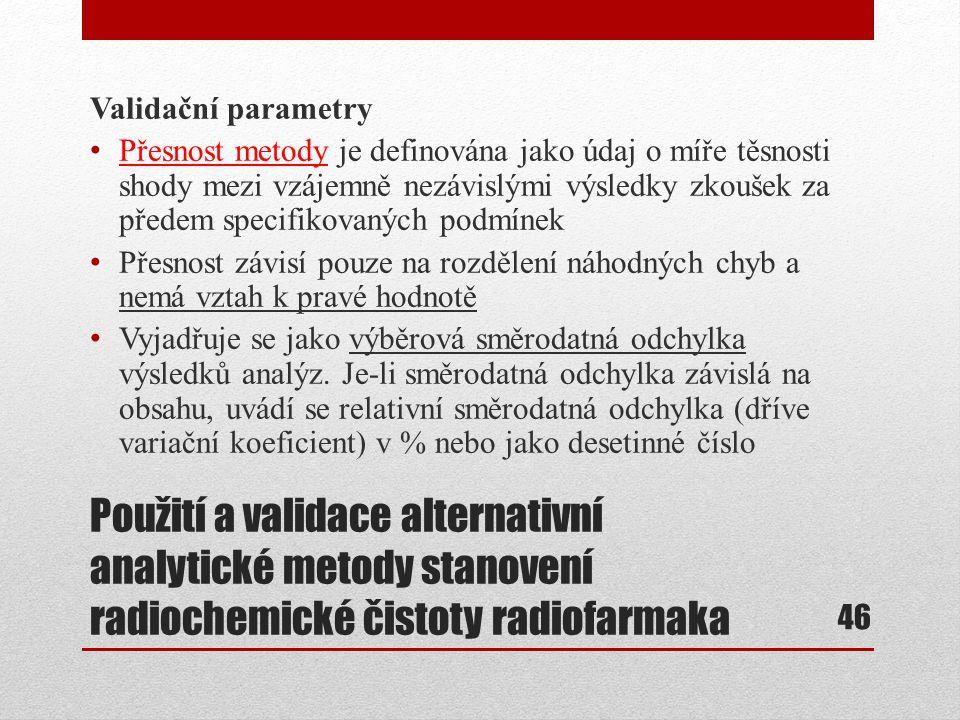Použití a validace alternativní analytické metody stanovení radiochemické čistoty radiofarmaka Validační parametry Přesnost metody je definována jako