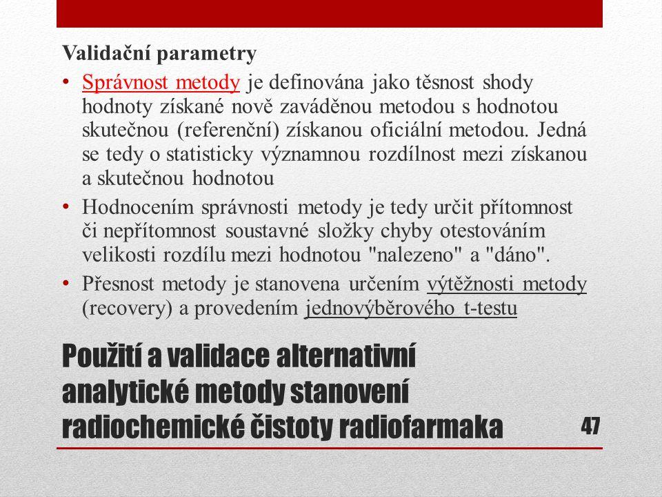 Použití a validace alternativní analytické metody stanovení radiochemické čistoty radiofarmaka Validační parametry Správnost metody je definována jako
