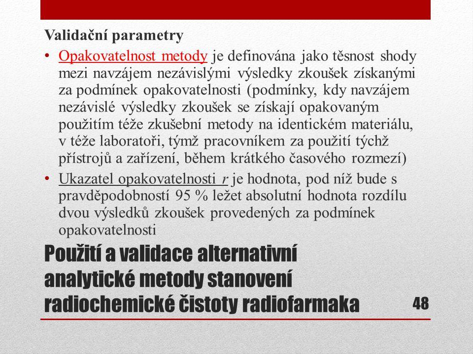 Použití a validace alternativní analytické metody stanovení radiochemické čistoty radiofarmaka Validační parametry Opakovatelnost metody je definována