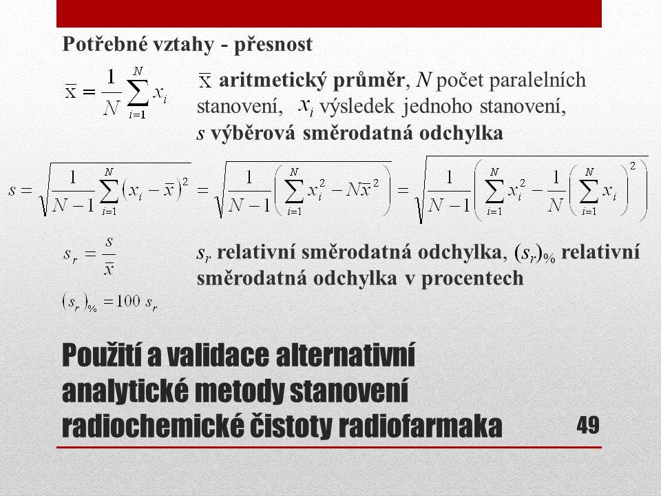 Použití a validace alternativní analytické metody stanovení radiochemické čistoty radiofarmaka Potřebné vztahy - přesnost 49 aritmetický průměr, N poč