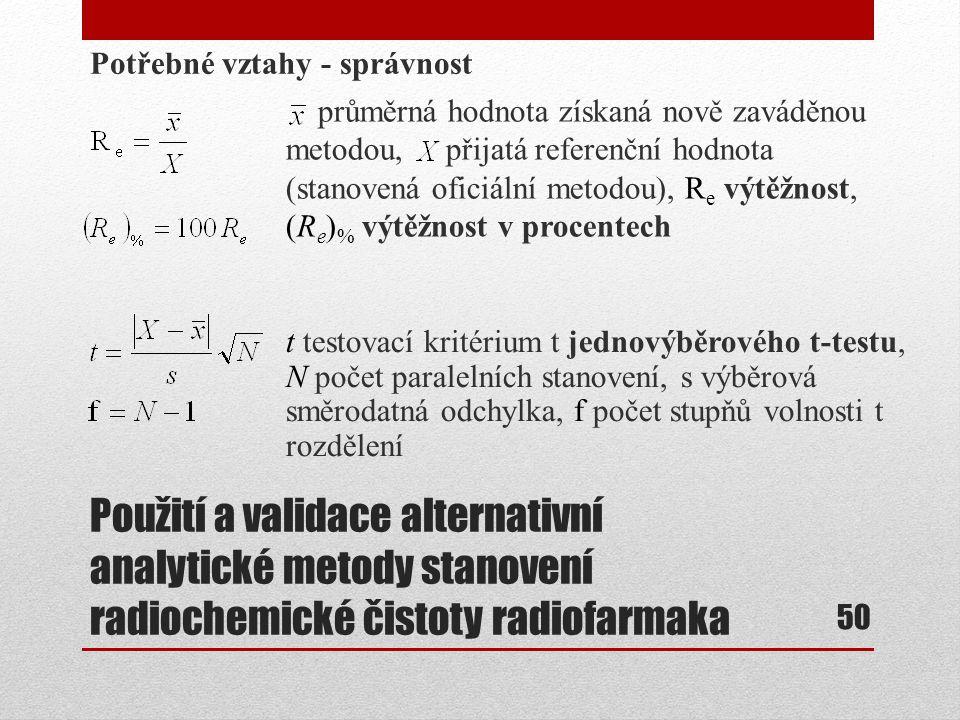 Použití a validace alternativní analytické metody stanovení radiochemické čistoty radiofarmaka Potřebné vztahy - správnost 50 průměrná hodnota získaná