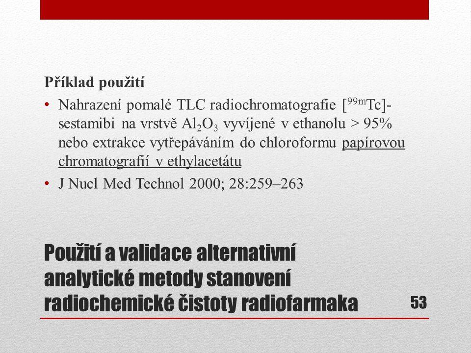 Použití a validace alternativní analytické metody stanovení radiochemické čistoty radiofarmaka Příklad použití Nahrazení pomalé TLC radiochromatografi