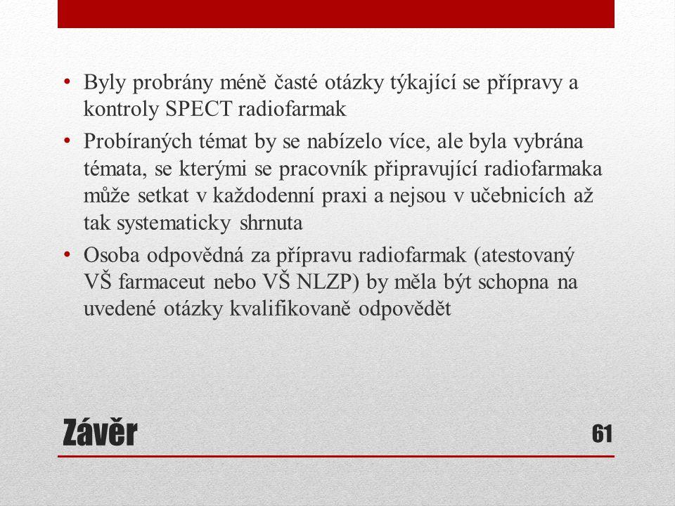Závěr Byly probrány méně časté otázky týkající se přípravy a kontroly SPECT radiofarmak Probíraných témat by se nabízelo více, ale byla vybrána témata