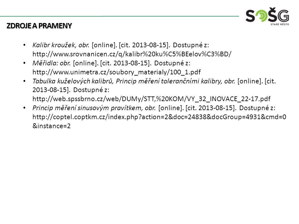 ZDROJE A PRAMENY Kalibr kroužek, obr. [online]. [cit. 2013-08-15]. Dostupné z: http://www.srovnanicen.cz/q/kalibr%20ku%C5%BEelov%C3%BD/ Měřidla: obr.