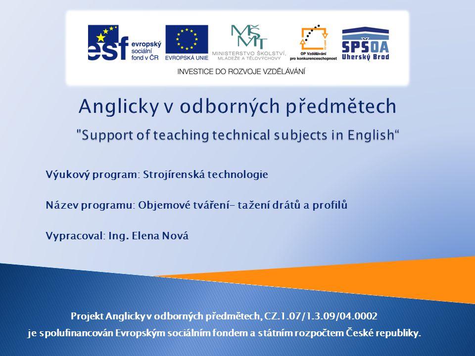 Výukový program: Strojírenská technologie Název programu: Objemové tváření- tažení drátů a profilů Vypracoval: Ing.