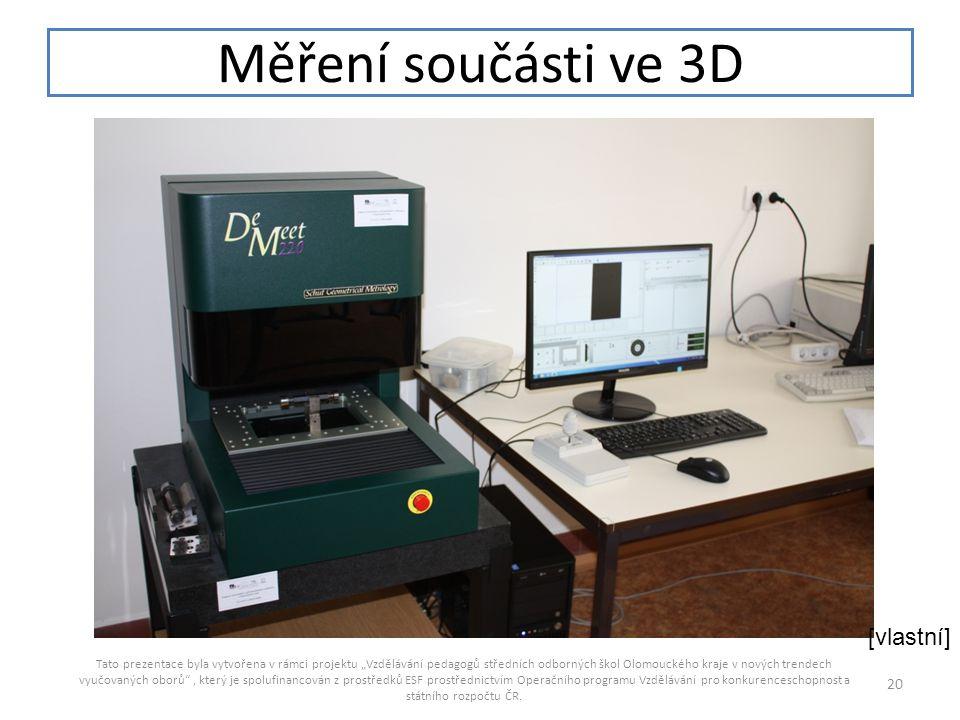 """Měření součásti ve 3D Tato prezentace byla vytvořena v rámci projektu """"Vzdělávání pedagogů středních odborných škol Olomouckého kraje v nových trendec"""