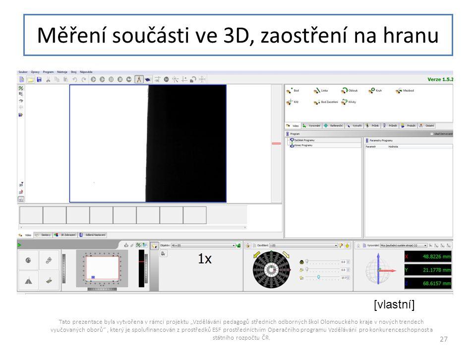"""Měření součásti ve 3D, zaostření na hranu Tato prezentace byla vytvořena v rámci projektu """"Vzdělávání pedagogů středních odborných škol Olomouckého kr"""