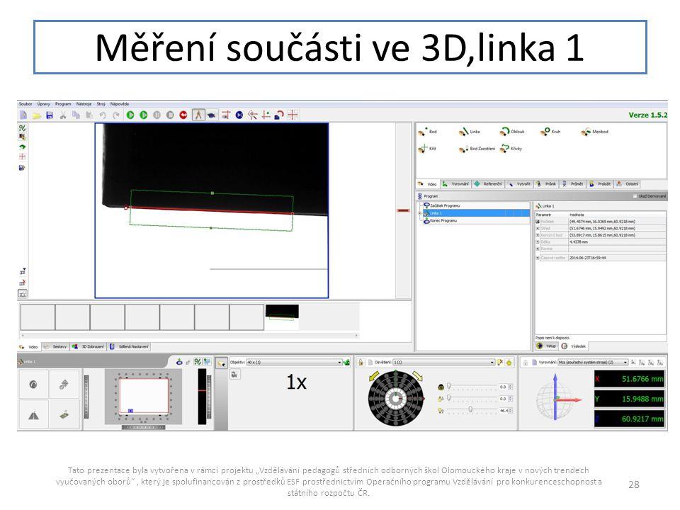 """Měření součásti ve 3D,linka 1 Tato prezentace byla vytvořena v rámci projektu """"Vzdělávání pedagogů středních odborných škol Olomouckého kraje v nových"""