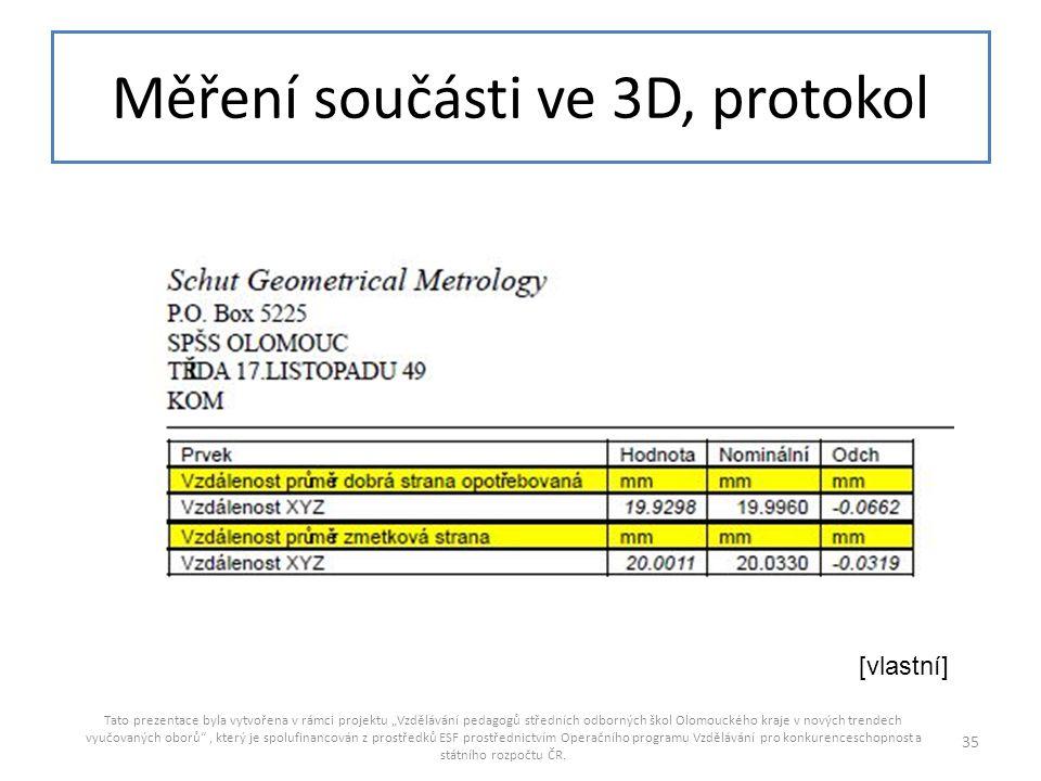 """Měření součásti ve 3D, protokol Tato prezentace byla vytvořena v rámci projektu """"Vzdělávání pedagogů středních odborných škol Olomouckého kraje v nový"""