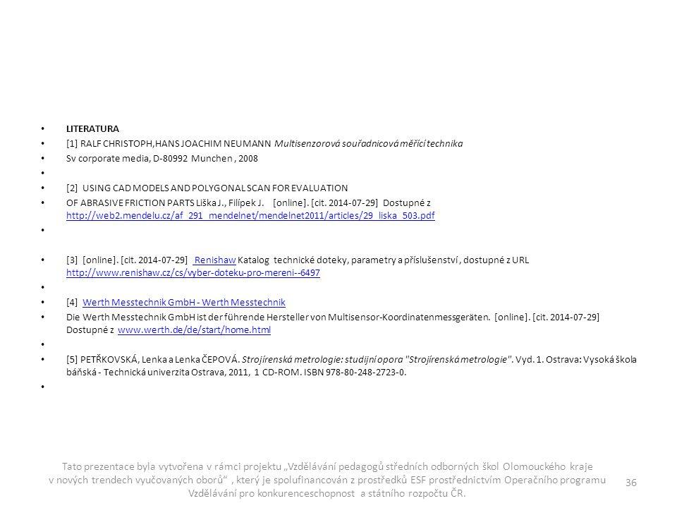 LITERATURA [1] RALF CHRISTOPH,HANS JOACHIM NEUMANN Multisenzorová souřadnicová měřící technika Sv corporate media, D-80992 Munchen, 2008 [2] USING CAD