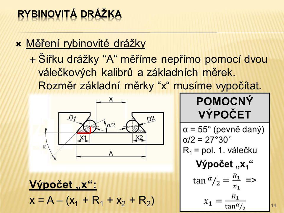 """ Měření rybinovité drážky  Šířku drážky """"A"""" měříme nepřímo pomocí dvou válečkových kalibrů a základních měrek. Rozměr základní měrky """"x"""" musíme vypo"""