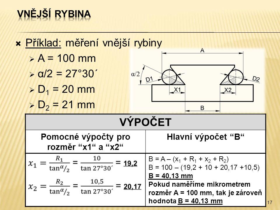 """ Příklad: měření vnější rybiny  A = 100 mm  α/2 = 27°30´  D 1 = 20 mm  D 2 = 21 mm 17 VÝPOČET Pomocné výpočty pro rozměr """"x1"""" a """"x2"""" Hlavní výpoč"""