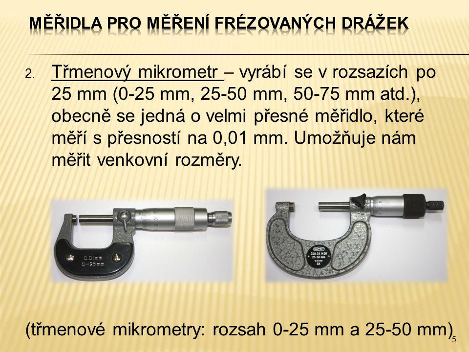 2. Třmenový mikrometr – vyrábí se v rozsazích po 25 mm (0-25 mm, 25-50 mm, 50-75 mm atd.), obecně se jedná o velmi přesné měřidlo, které měří s přesno