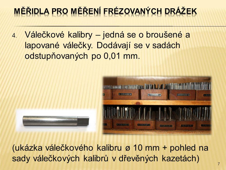 4. Válečkové kalibry – jedná se o broušené a lapované válečky. Dodávají se v sadách odstupňovaných po 0,01 mm. (ukázka válečkového kalibru ø 10 mm + p