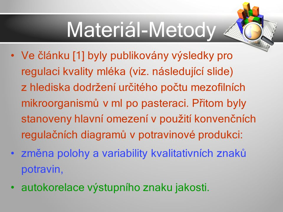 Materiál-Metody Ve článku [1] byly publikovány výsledky pro regulaci kvality mléka (viz. následující slide) z hlediska dodržení určitého počtu mezofil