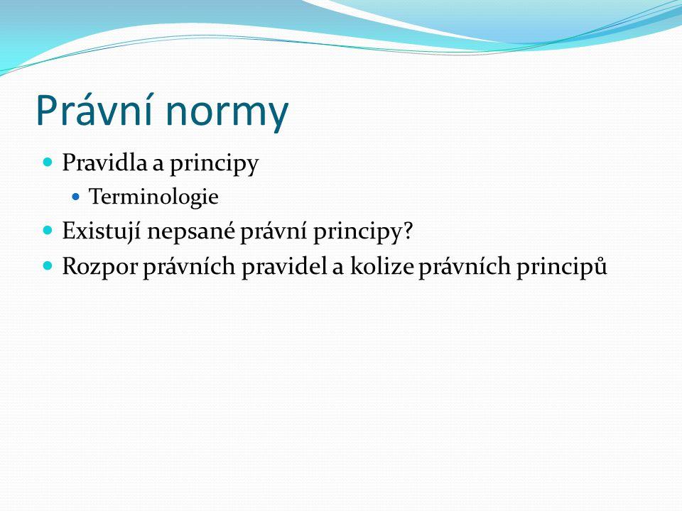 Právní normy Pravidla a principy Terminologie Existují nepsané právní principy? Rozpor právních pravidel a kolize právních principů