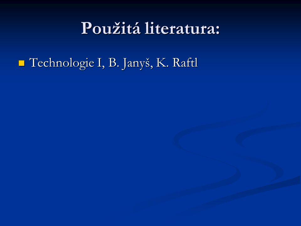 Použitá literatura: Technologie I, B. Janyš, K. Raftl Technologie I, B. Janyš, K. Raftl