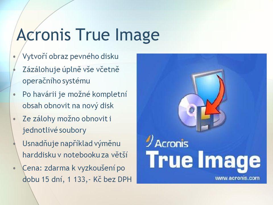 Acronis True Image Vytvoří obraz pevného disku Zázálohuje úplně vše včetně operačního systému Po havárii je možné kompletní obsah obnovit na nový disk