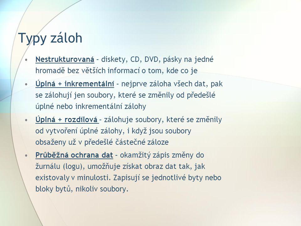 Typy záloh Nestrukturovaná – diskety, CD, DVD, pásky na jedné hromadě bez větších informací o tom, kde co je Úplná + inkrementální – nejprve záloha vš