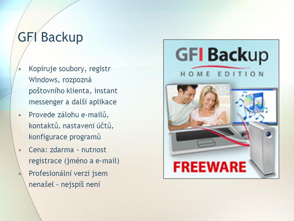 GFI Backup Kopíruje soubory, registr Windows, rozpozná poštovního klienta, instant messenger a další aplikace Provede zálohu e-mailů, kontaktů, nastav