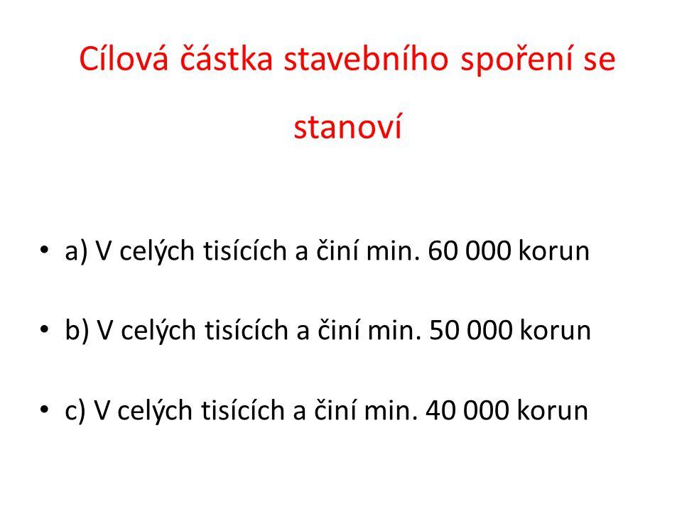 a) V celých tisících a činí min. 60 000 korun b) V celých tisících a činí min. 50 000 korun c) V celých tisících a činí min. 40 000 korun Cílová částk
