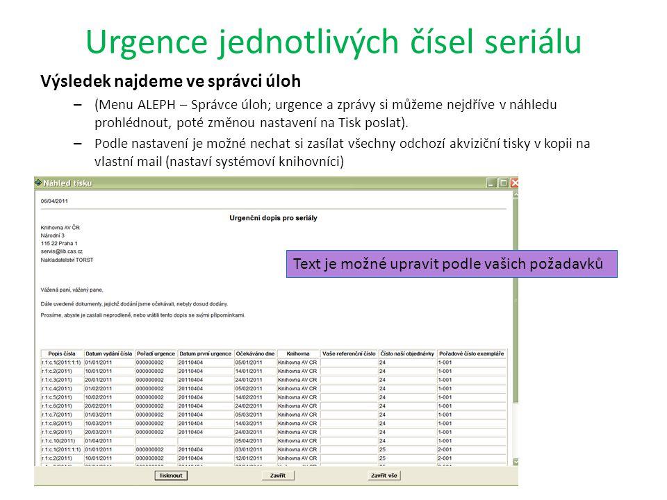 Urgence jednotlivých čísel seriálu Výsledek najdeme ve správci úloh – (Menu ALEPH – Správce úloh; urgence a zprávy si můžeme nejdříve v náhledu prohlédnout, poté změnou nastavení na Tisk poslat).