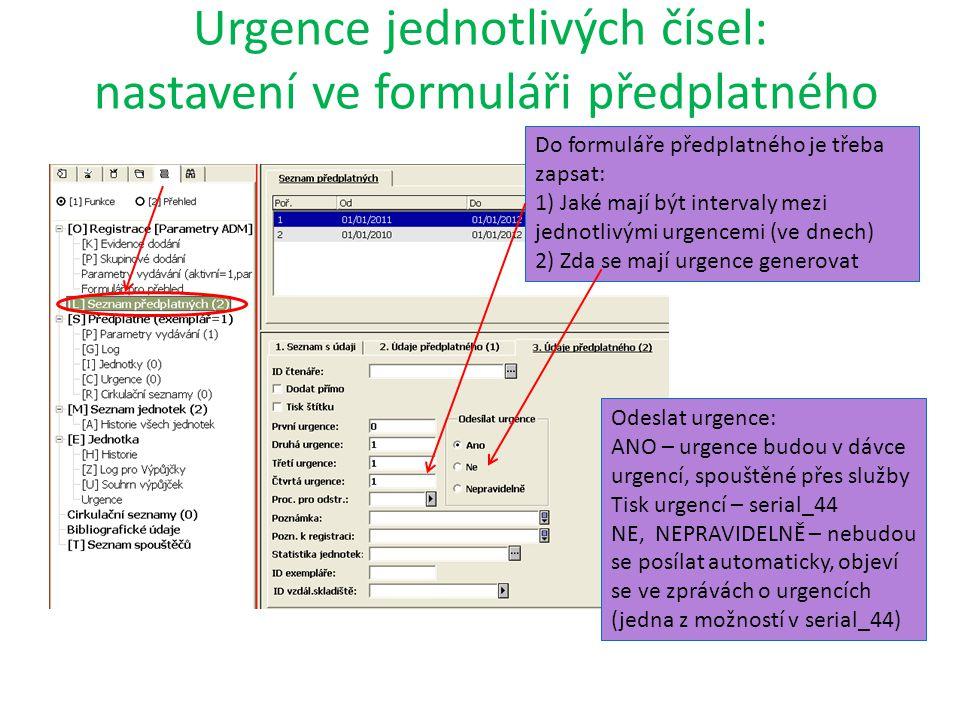 Urgence jednotlivých čísel: nastavení ve formuláři předplatného Do formuláře předplatného je třeba zapsat: 1) Jaké mají být intervaly mezi jednotlivými urgencemi (ve dnech) 2) Zda se mají urgence generovat Odeslat urgence: ANO – urgence budou v dávce urgencí, spouštěné přes služby Tisk urgencí – serial_44 NE, NEPRAVIDELNĚ – nebudou se posílat automaticky, objeví se ve zprávách o urgencích (jedna z možností v serial_44)