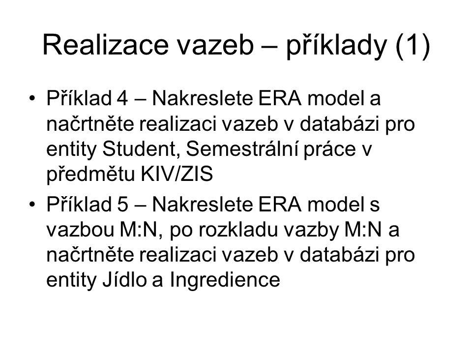 Realizace vazeb – příklady (1) Příklad 4 – Nakreslete ERA model a načrtněte realizaci vazeb v databázi pro entity Student, Semestrální práce v předmět