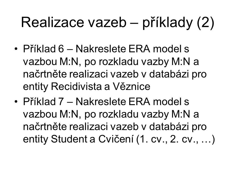 Realizace vazeb – příklady (2) Příklad 6 – Nakreslete ERA model s vazbou M:N, po rozkladu vazby M:N a načrtněte realizaci vazeb v databázi pro entity