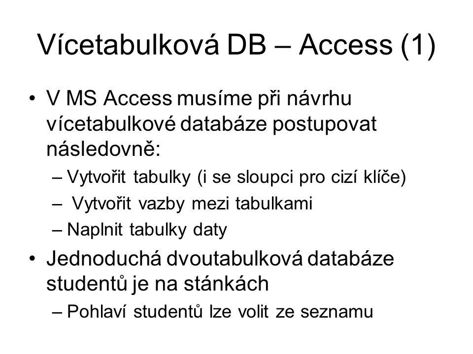 Vícetabulková DB – Access (1) V MS Access musíme při návrhu vícetabulkové databáze postupovat následovně: –Vytvořit tabulky (i se sloupci pro cizí klí