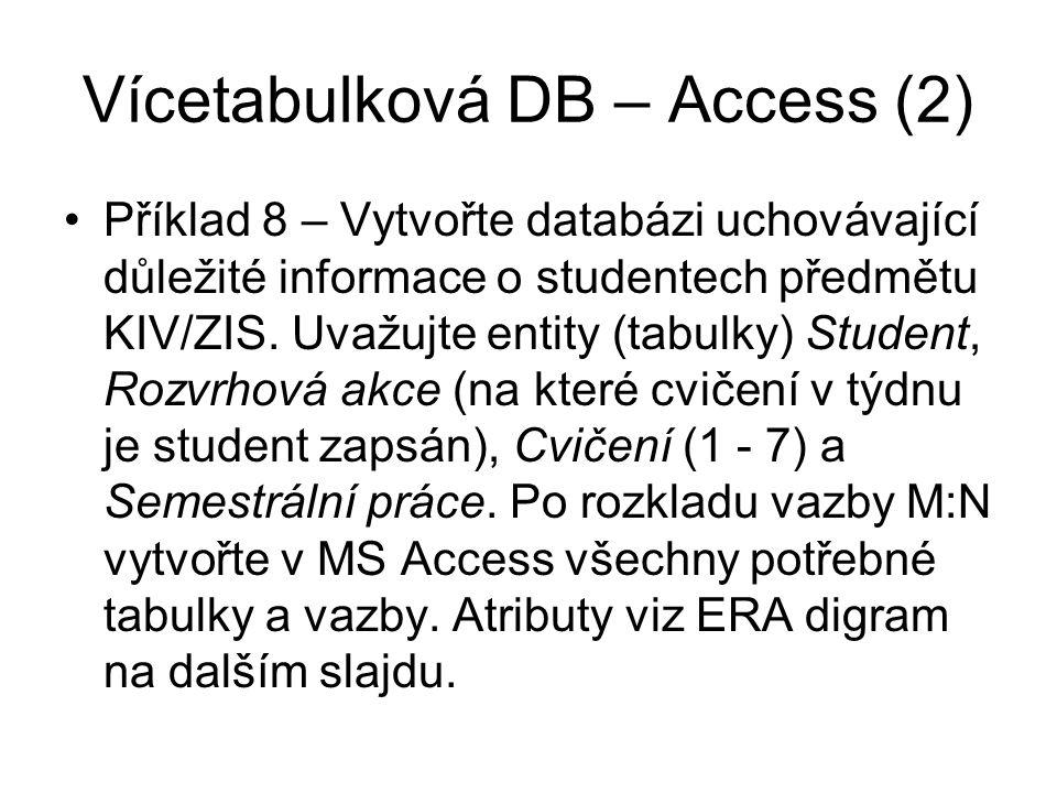 Vícetabulková DB – Access (2) Příklad 8 – Vytvořte databázi uchovávající důležité informace o studentech předmětu KIV/ZIS. Uvažujte entity (tabulky) S