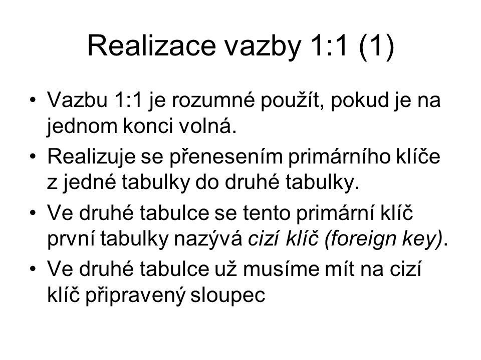 Realizace vazby 1:1 (1) Vazbu 1:1 je rozumné použít, pokud je na jednom konci volná. Realizuje se přenesením primárního klíče z jedné tabulky do druhé