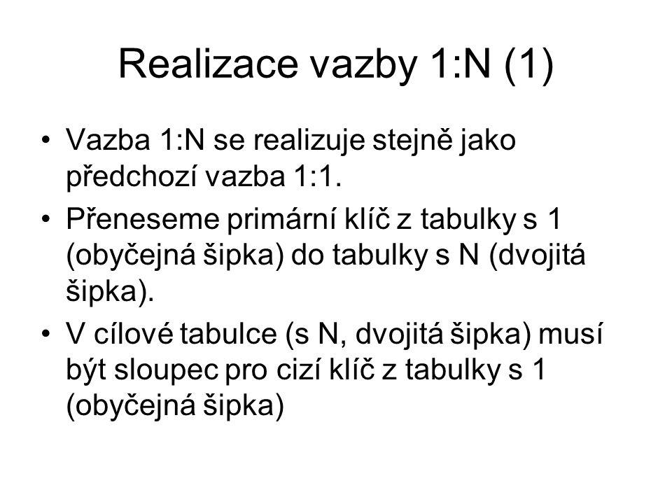 Realizace vazby 1:N (1) Vazba 1:N se realizuje stejně jako předchozí vazba 1:1. Přeneseme primární klíč z tabulky s 1 (obyčejná šipka) do tabulky s N