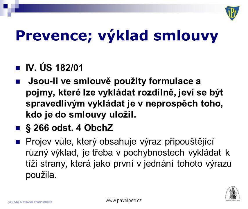 Prevence; výklad smlouvy www.pavelpetr.cz IV. ÚS 182/01 Jsou-li ve smlouvě použity formulace a pojmy, které lze vykládat rozdílně, jeví se být spraved
