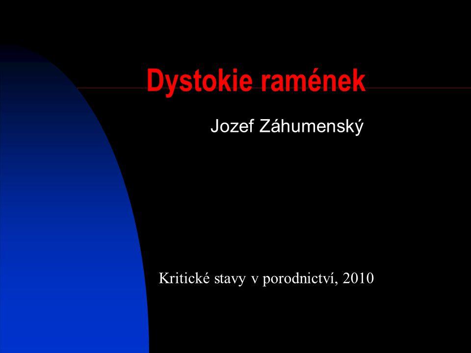 Dystokie ramének Kritické stavy v porodnictví, 2010 Jozef Záhumenský