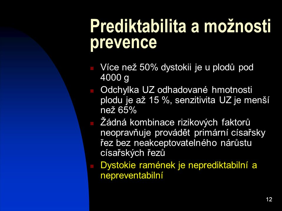 12 Prediktabilita a možnosti prevence Více než 50% dystokii je u plodů pod 4000 g Odchylka UZ odhadované hmotnosti plodu je až 15 %, senzitivita UZ je