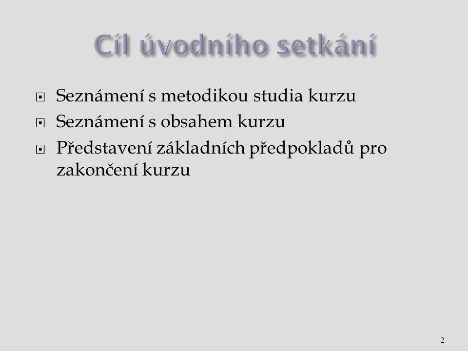  Seznámení s metodikou studia kurzu  Seznámení s obsahem kurzu  Představení základních předpokladů pro zakončení kurzu 2