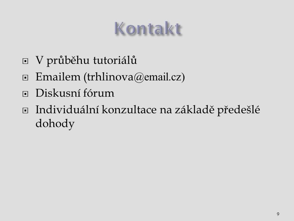  V průběhu tutoriálů  Emailem (trhlinova @email.cz)  Diskusní fórum  Individuální konzultace na základě předešlé dohody 9