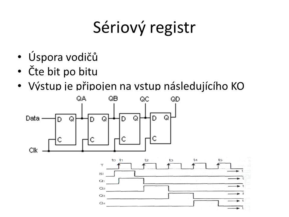 Sériový registr Úspora vodičů Čte bit po bitu Výstup je připojen na vstup následujícího KO