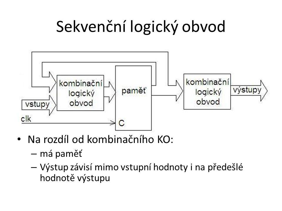 Sekvenční logický obvod Na rozdíl od kombinačního KO: – má paměť – Výstup závisí mimo vstupní hodnoty i na předešlé hodnotě výstupu