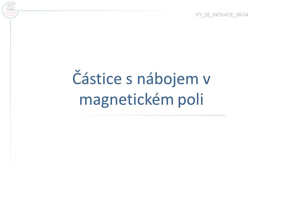 Částice s nábojem v magnetickém poli VY_32_INOVACE_09-04