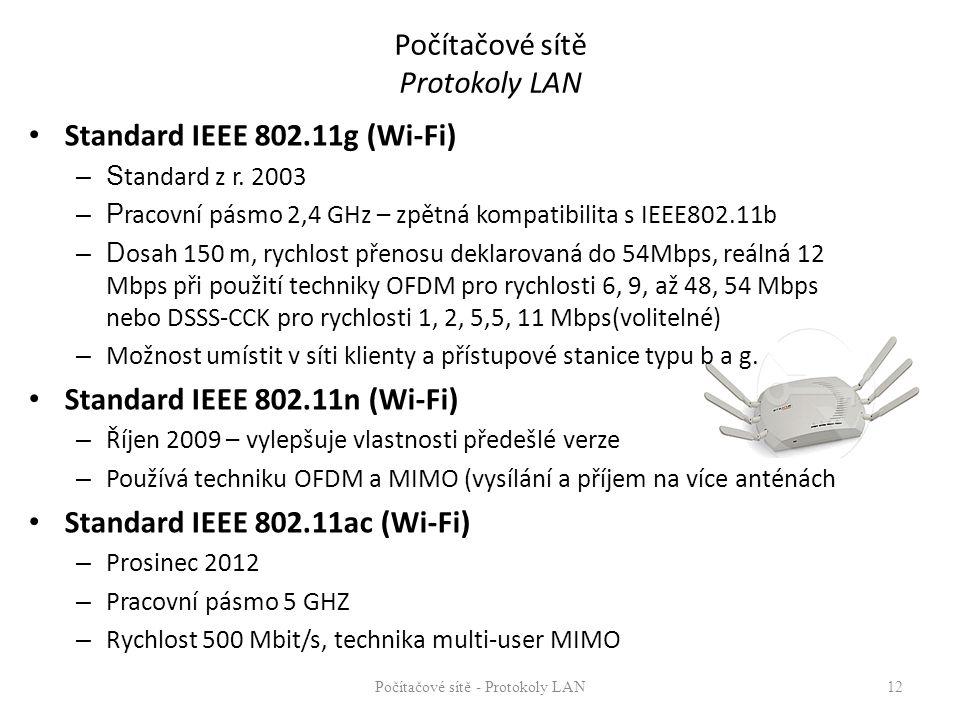 Počítačové sítě Protokoly LAN Standard IEEE 802.11g (Wi-Fi) –S tandard z r. 2003 –P racovní pásmo 2,4 GHz – zpětná kompatibilita s IEEE802.11b –D osah