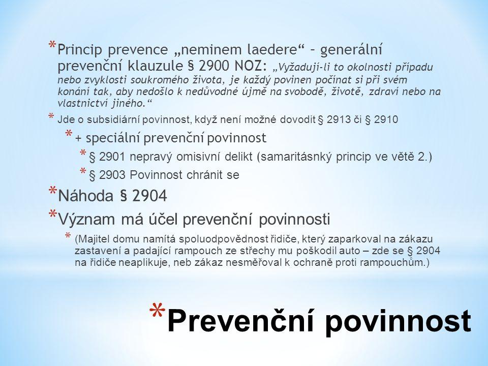 """* Prevenční povinnost * Princip prevence """"neminem laedere"""" – generální prevenční klauzule § 2900 NOZ: """"Vyžadují-li to okolnosti případu nebo zvyklosti"""