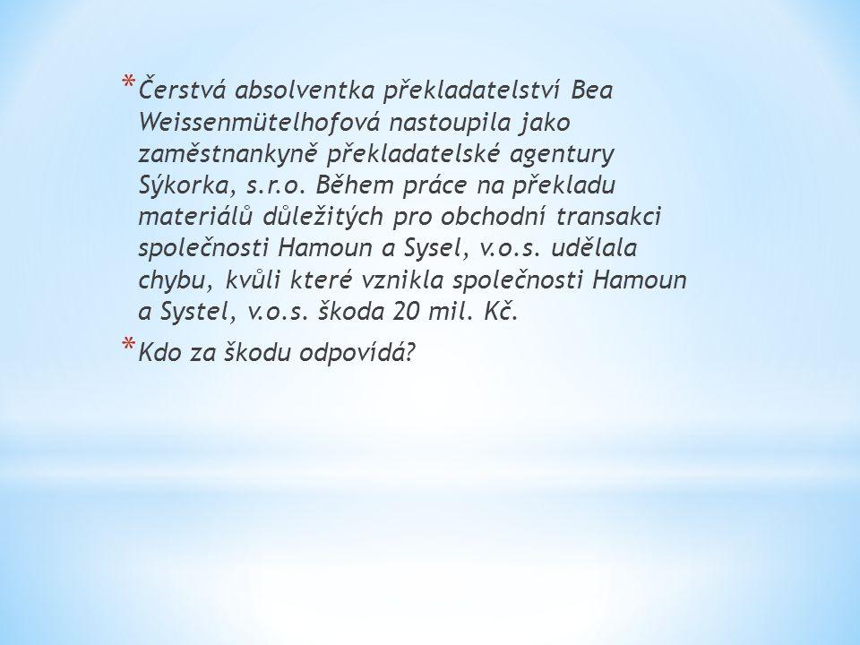 * Čerstvá absolventka překladatelství Bea Weissenmütelhofová nastoupila jako zaměstnankyně překladatelské agentury Sýkorka, s.r.o. Během práce na přek