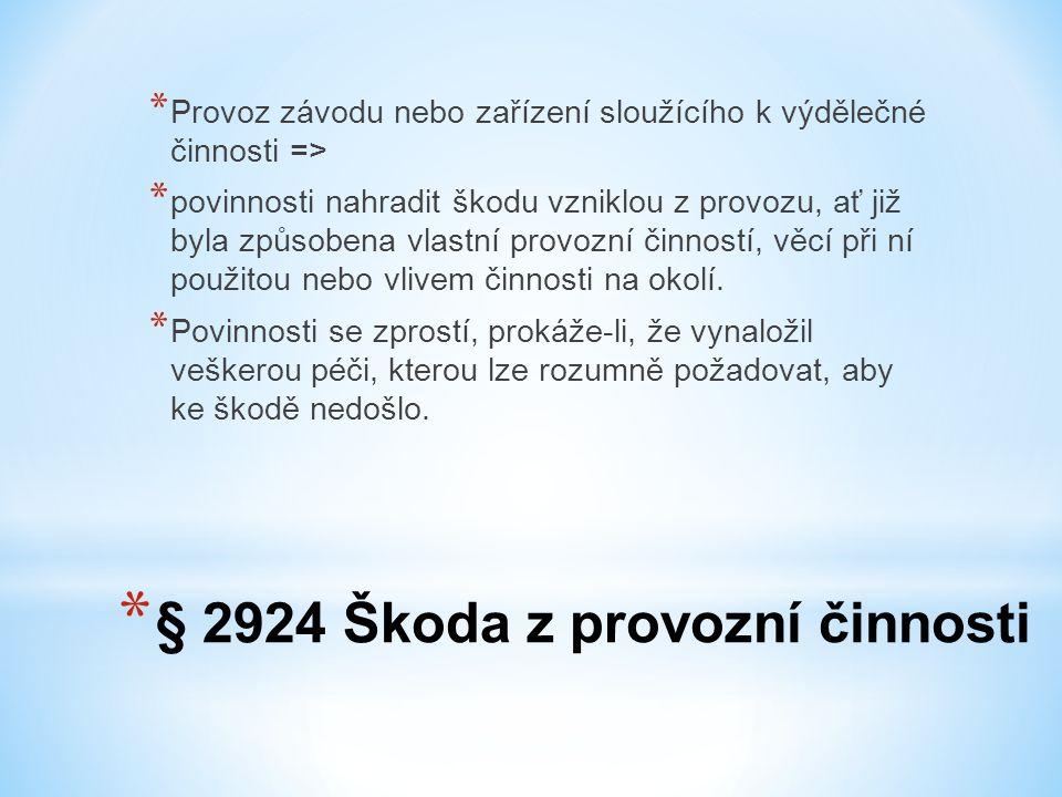 * § 2924 Škoda z provozní činnosti * Provoz závodu nebo zařízení sloužícího k výdělečné činnosti => * povinnosti nahradit škodu vzniklou z provozu, ať