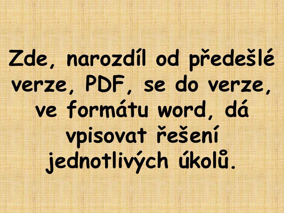 Zde, narozdíl od předešlé verze, PDF, se do verze, ve formátu word, dá vpisovat řešení jednotlivých úkolů.